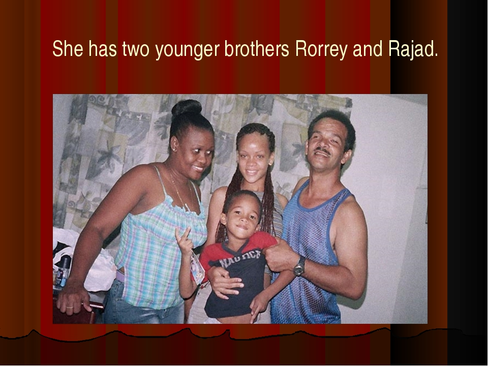She has two younger brothers Rorrey and Rajad.