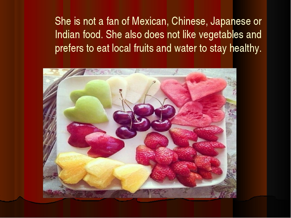 She is not a fan of Mexican, Chinese, Japanese or Indian food. She also does...