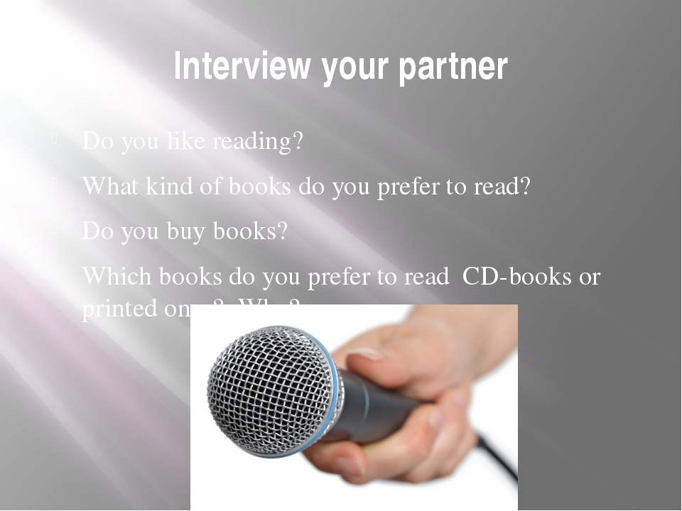 Interview your partner Do you like reading? What kind of books do you prefer...