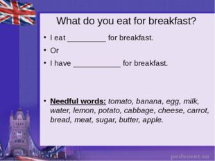 What do you eat for breakfast? I eat _________ for breakfast. Or I have _____