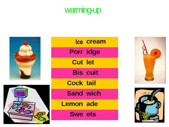 warming-up Ice cream Porr idge Cut let Bis cuit Cock tail Sand wich Lemon ade...
