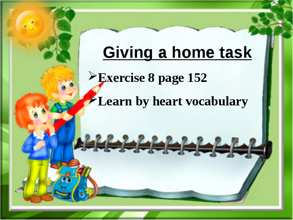 Giving a home task Exercise 8 page 152 Learn by heart vocabulary