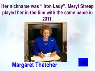 """Her nickname was """" Iron Lady"""". Meryl Streep played her in the film with the s"""