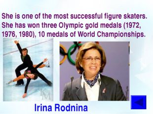 She is one of the most successful figure skaters. She has won three Olympic g
