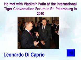 He met with Vladimir Putin at the International Tiger Conversation Forum in S
