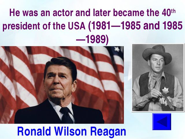 He was an actor and later became the 40th president of the USA (1981—1985 and...