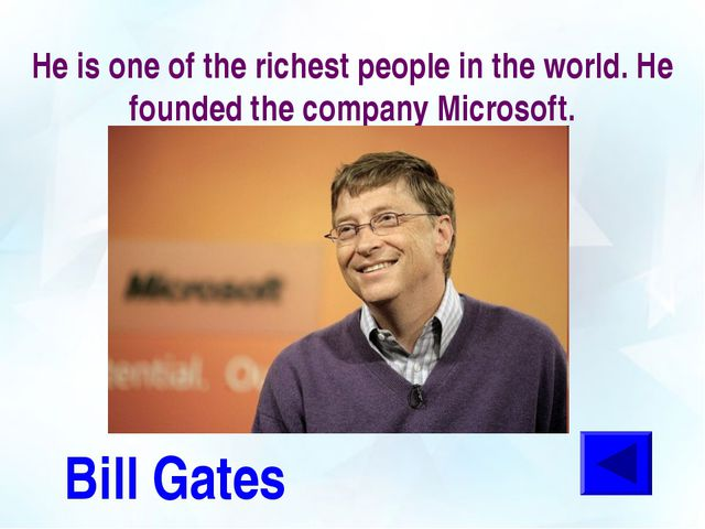 He is one of the richest people in the world. He founded the company Microsof...
