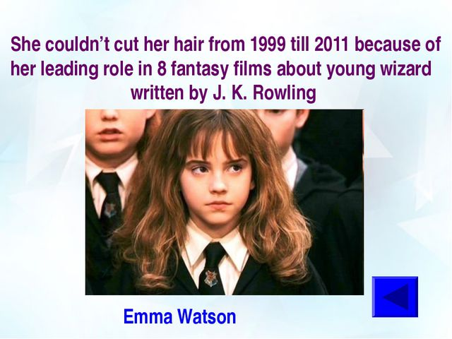 She couldn't cut her hair from 1999 till 2011 because of her leading role in...