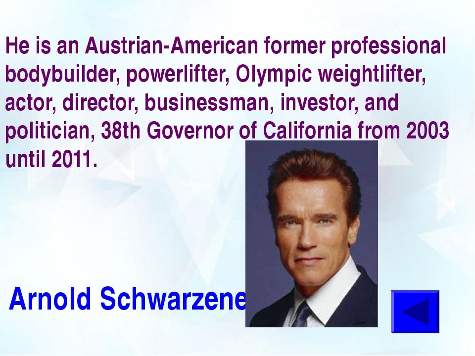 He is an Austrian-American former professional bodybuilder, powerlifter, Olym...