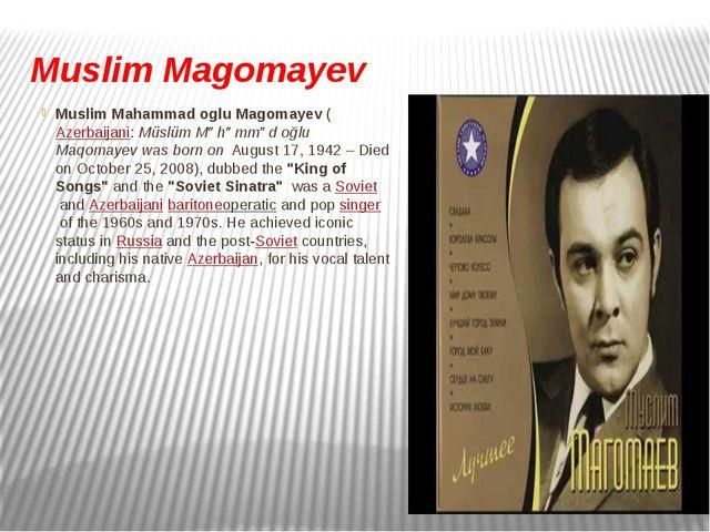 Muslim Magomayev Muslim Mahammad oglu Magomayev (Azerbaijani:Müslüm Məhəmməd...