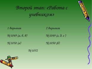 Второй этап: «Работа с учебником» 1 вариант2 вариант № 1049 (а, б, в)№ 1049