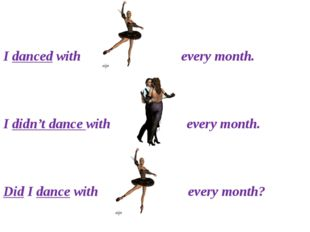 I danced with every month. I didn't dance with every month. Did I dance with