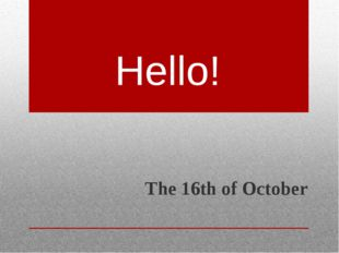 Hello! The 16th of October