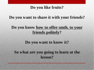 Do you like fruits? Do you want to share it with your friends? Do you know ho