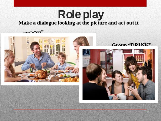 """Role play Make a dialogue looking at the picture and act out it Group """"FOOD""""..."""