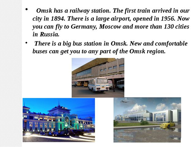 Omsk has a railway station. The first train arrived in our city in 1894. The...