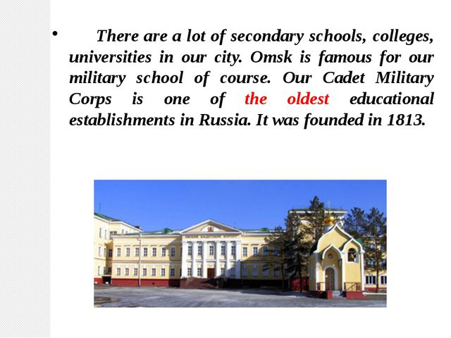 There are a lot of secondary schools, colleges, universities in our city. Om...
