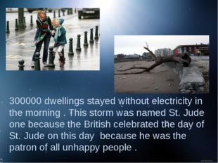 300000 dwellings stayed without electricity in the morning . This storm was n
