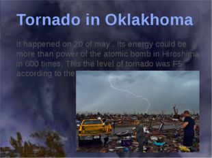 It happened on 20 of may . Its energy could be more than power of the atomic