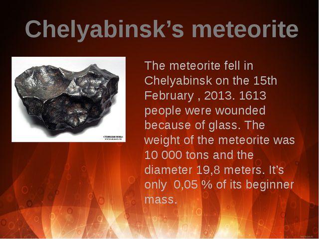 The meteorite fell in Chelyabinsk on the 15th February , 2013. 1613 people we...