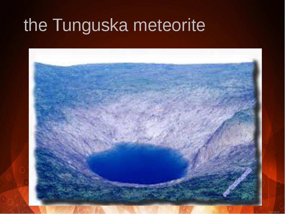 the Tunguska meteorite