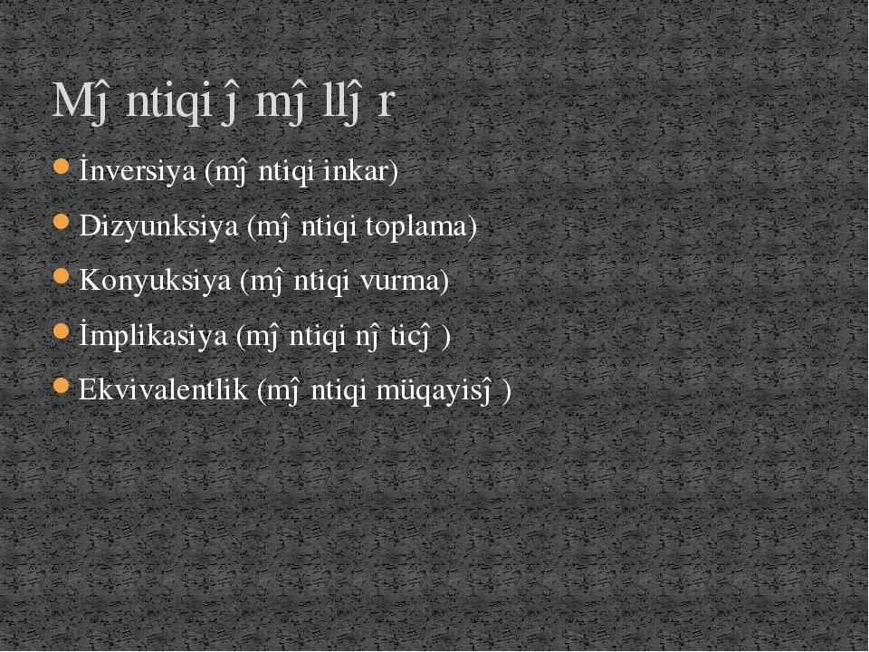 İnversiya (məntiqi inkar) Dizyunksiya (məntiqi toplama) Konyuksiya (məntiqi v...