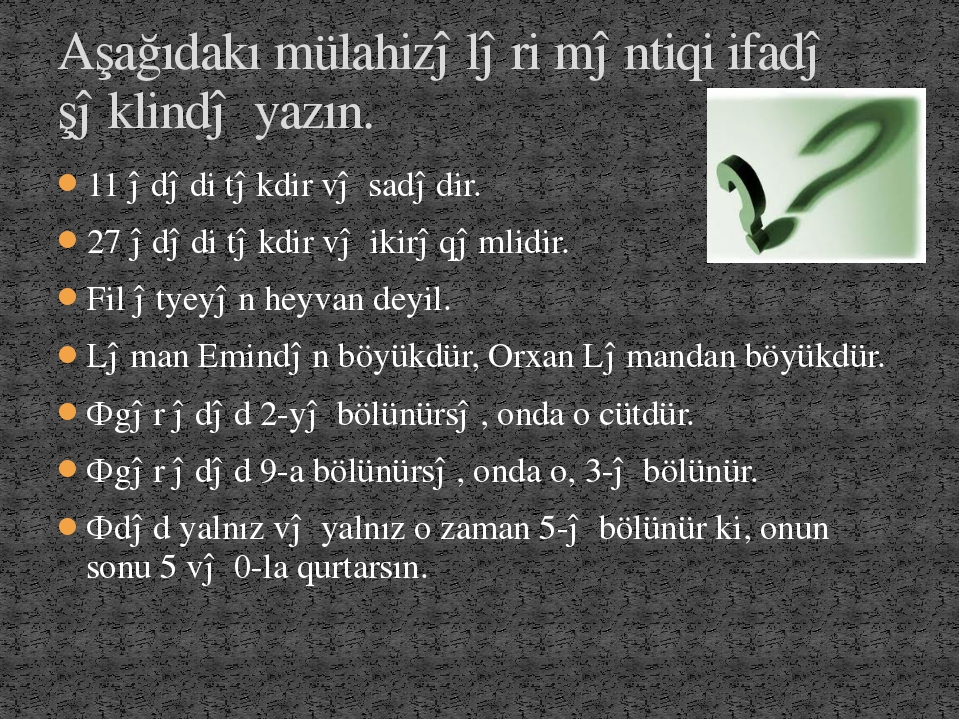 11 ədədi təkdir və sadədir. 27 ədədi təkdir və ikirəqəmlidir. Fil ətyeyən hey...