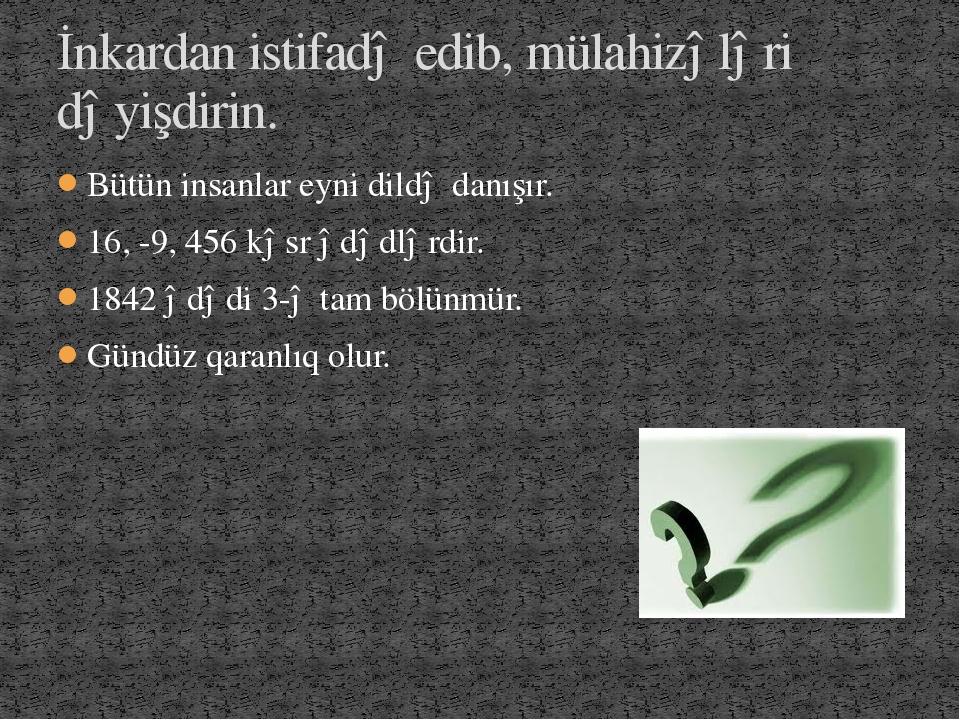 Bütün insanlar eyni dildə danışır. 16, -9, 456 kəsr ədədlərdir. 1842 ədədi 3-...
