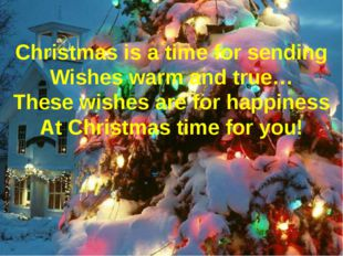Christmas is a time for sending Wishes warm and true… These wishes are for ha