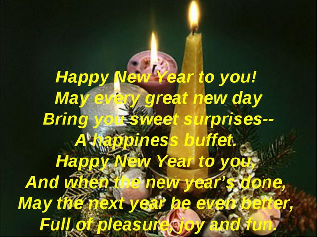 Happy New Year to you! May every great new day Bring you sweet surprises-- A...