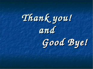 Thank you! and Good Bye!
