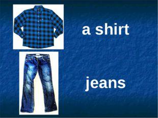 a shirt jeans