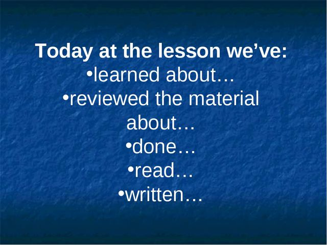Today at the lesson we've: learned about… reviewed the material about… done…...