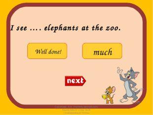 I see …. elephants at the zoo. Соколова А.А. Учитель английского языка МАОУ С