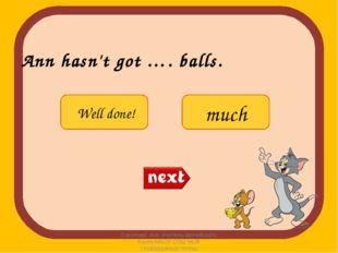 Ann hasn't got …. balls. Соколова А.А. Учитель английского языка МАОУ СОШ №38
