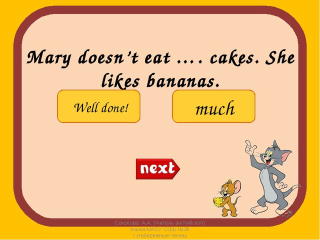 Mary doesn't eat …. cakes. She likes bananas. Соколова А.А. Учитель английско...