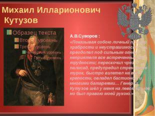 Михаил Илларионович Кутузов А.В.Суворов : «Показывая собою личный пример храб