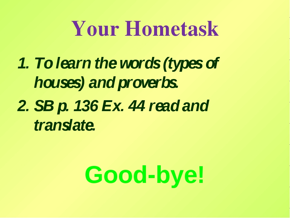 Your Hometask To learn the words (types of houses) and proverbs. SB p. 136 Ex...