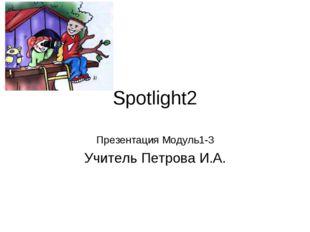 Spotlight2 Презентация Модуль1-3 Учитель Петрова И.А.