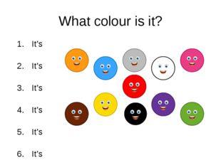 What colour is it? It's It's It's It's It's It's