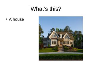 What's this? A house
