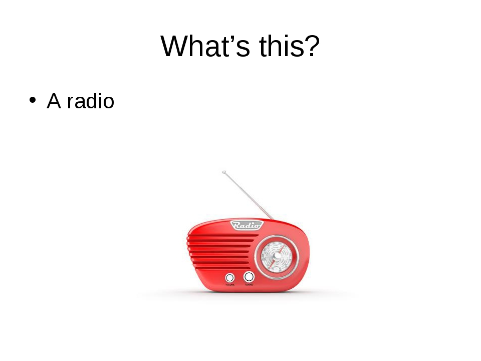 What's this? A radio