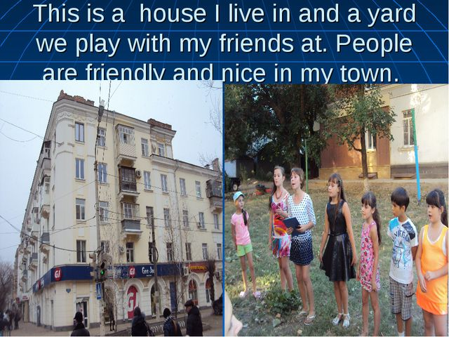 This is a house I live in and a yard we play with my friends at. People are f...