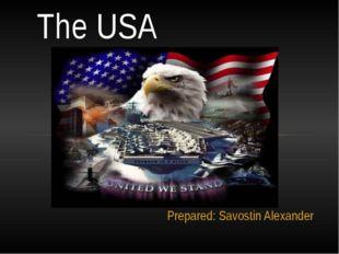 Prepared: Savostin Alexander The USA