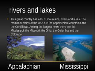 rivers and lakes This great country has a lot of mountains, rivers and lakes