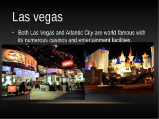Las vegas Both Las Vegas and Atlantic City are world famous with its numerous