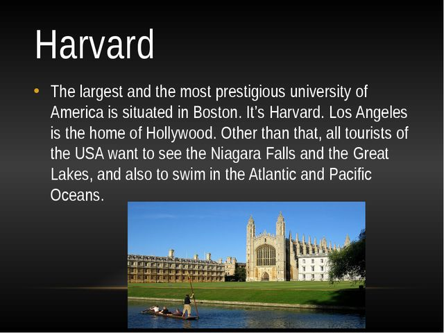 Harvard The largest and the most prestigious university of America is situate...