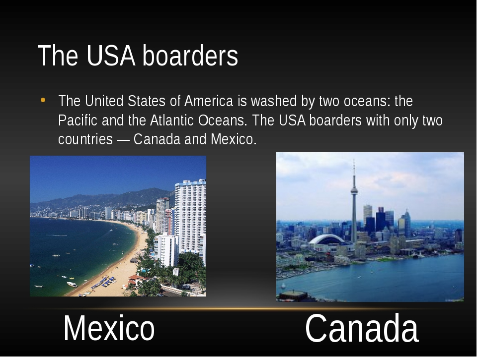 The USA boarders The United States of America is washed by two oceans: the Pa...
