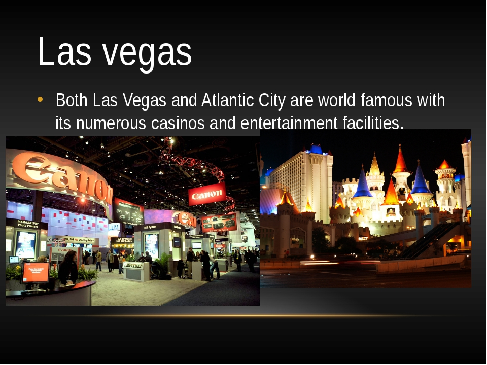 Las vegas Both Las Vegas and Atlantic City are world famous with its numerous...
