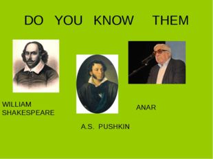 DO YOU KNOW THEM WILLIAM SHAKESPEARE A.S. PUSHKIN ANAR